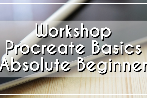 Workshop Procreate Basics – Absolute Beginner