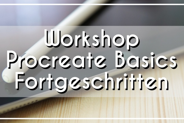 Workshop Procreate Basics – Fortgeschritten